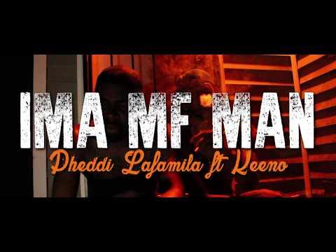 Pheddi Lafamilia ft Keeno - IMA MF MAN