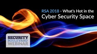 RSA 2018  What's Hot in the Cyber Security Space