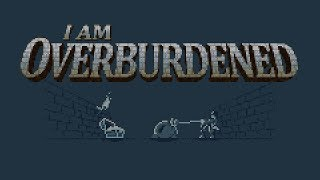 I Am Overburdened Gameplay Trailer