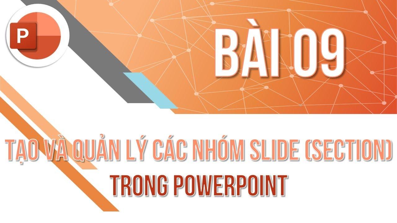 Học PowerPoint cơ bản | Bài 09: Tạo và quản lý các nhóm Slide | Trường học PowerPoint