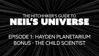Ep 1, Bonus: The Child Scientist - A 360° Video from The Hitchhiker's Guide to Neil's Universe