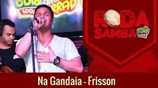 Na Gandaia - Frisson (Roda de Samba da FM O Dia)