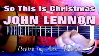 ♪♫ John Lennon - So This Is Christmas / Happy Xmas (War Is Over) - Acoustic Cover By Ash Almond