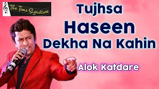 Tujhsa Haseen by Alok Katdare@'PANCHAM' on 13th April 2016