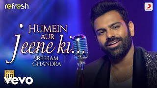 Humein Aur Jeene Ki... - Sreerama Chandra|Sony Music Refresh|Ajay Singha