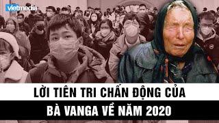 Lời tiên tri chấn động của bà Vanga về năm 2020