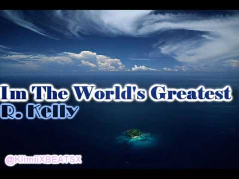 I'm the world's greatest - R. Kelly