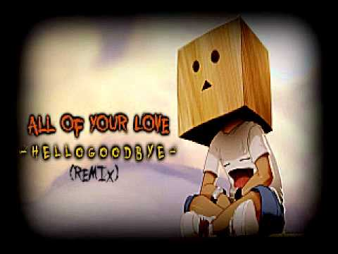Hellogoodbye - All Of Your Love (Remix)