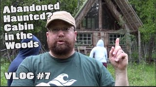 Abandoned - Haunted - Cabin in the Woods - Matt
