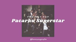 LIRIK Project Pop - Pacarku Superstar