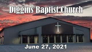Diggins Baptist Church - June 27, 2021 - Back To The Basics