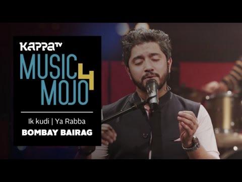 Ik kudi | Ya Rabba - Bombay Bairag - Music Mojo Season 4 - KappaTV