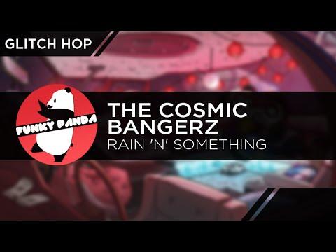 GlitchHOP    The Cosmic BangerZ - Rain 'N' Something