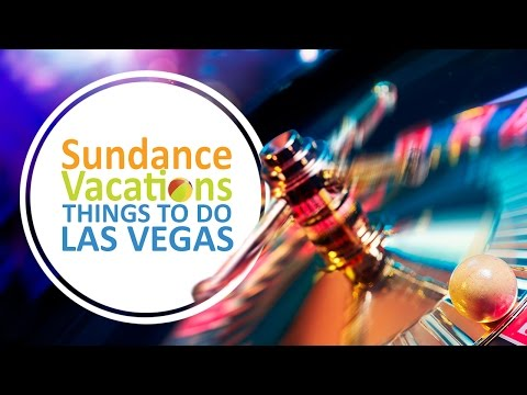 Sundance Vacations- Things to Do in Las Vegas, Nevada