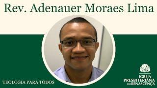 Teologia para todos - A doutrina das escrituras (Rev. Adenauer Moraes Lima) pt.2
