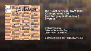 Die Kunst der Fuge, BWV 1080: Contrapunctus XVII, (per due gruppi strumentali) inversus