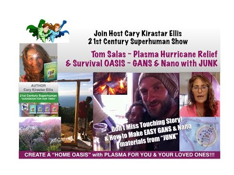 Tom Salas Plasma Hurricane Relief  & Survival OASIS - GANS & Nano of JUNK - 21st Century Superhuman