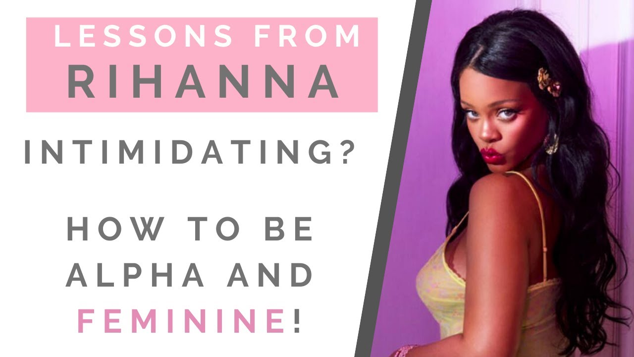 BE CONFIDENT LIKE RIHANNA: How To Be An Alpha Female Without Being Intimidating To Guys | Shallon