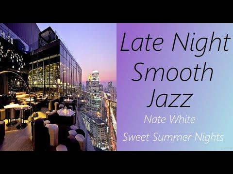 Late-Night Smooth Jazz [Nate White - Sweet Summer Nights] | ♫ RE ♫