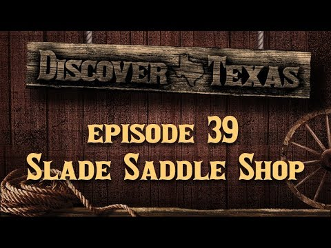 Discover Texas Episode 39 Slade Saddle Shop