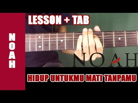 Belajar Gitar NOAH - Hidup Untukmu Mati Tanpamu [Guitar Lesson] + TAB