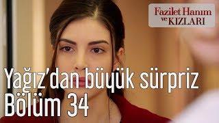 Fazilet Hanım ve Kızları 34. Bölüm - Yağız'dan Büyük Sürpriz