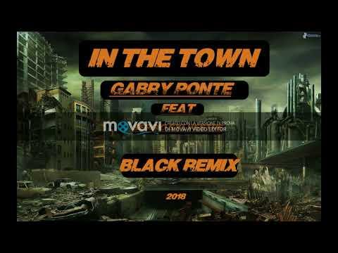 In The Town - Gabry Ponte feat Sergio Sylvestre (BLACK Remix)