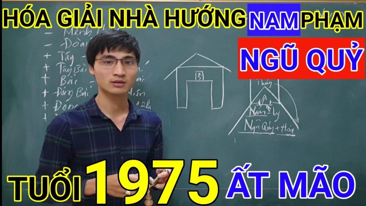 Tuổi Ất Mão 1975 Nhà Hướng Nam | Hóa Giải Hướng Nhà Phạm Ngũ Quỷ Cho Tuổi At Mao 1975