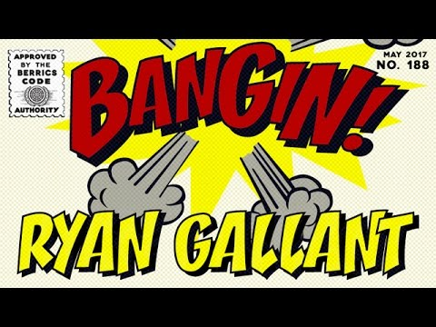 Ryan Gallant - Bangin!