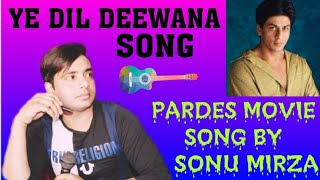 YE DIL DEEWANA SONG || SONG❤️ || BY SONU MIRZA ||