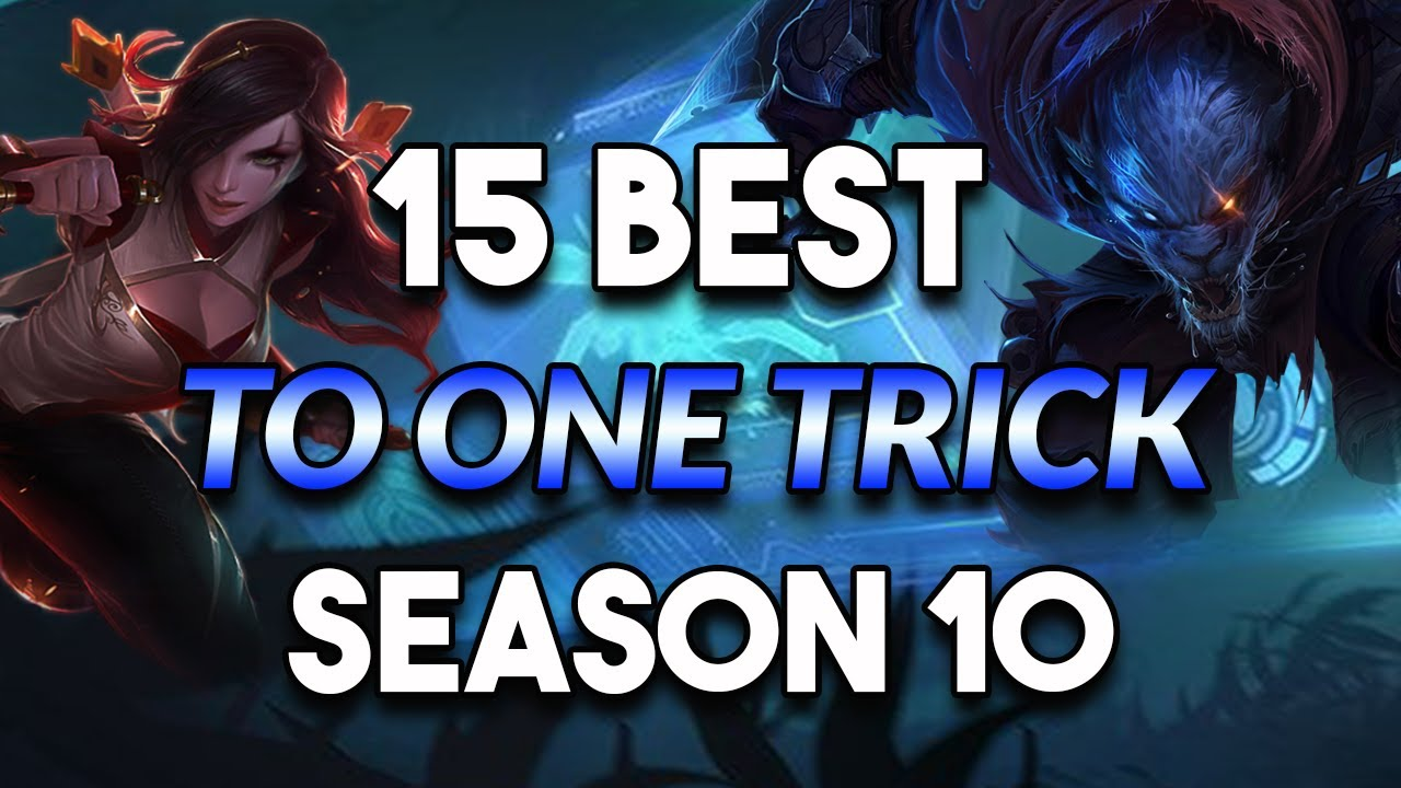 15 Best Champs To One Trick For Season 10 League Of Legends Youtube