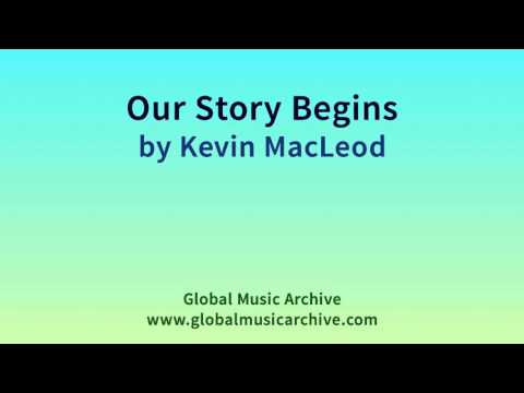 Our Story Begins by Kevin MacLeod 1 HOUR
