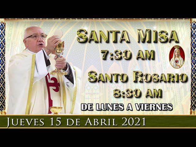 ⛪ Santa Misa y Rosario ⚜️ Jueves 15 de Abril 7:30 AM - POR TUS INTENCIONES.