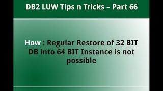 Db2 Tips N Tricks Part 66  - Regular Restore Of 32 Bit Db Into 64 Bit Instance Not Possible