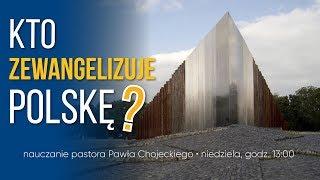 Kto zewangelizuje Polskę? Nauczanie, Pastor Paweł Chojecki, 2019.07.14