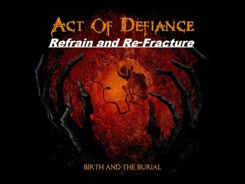 Act Of Defiance - Birth and the Burial - Refrain And Re-Fracture