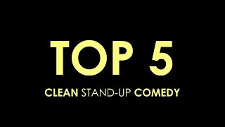 TOP 5 - CLEAN Standup Comedy