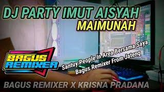 DJ PARTY - IMUT AISYAH MAIMUNAH | SLOW BASS BAGUS REMIXER X KRISNA PRADANA