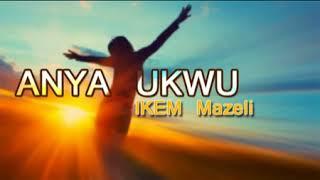 Ikem Mazeli - Anya Ukwu - Latest 2018 Nigerian Highlife Music
