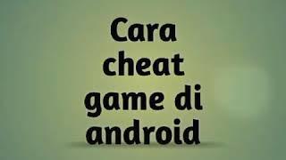 Cara cheat game di android tanpa root 100% work