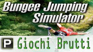 Giochi Brutti - EP14 Bungee Jumping Simulator