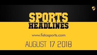 17.8.2018 | #fisto5 | Fisto Sports Headlines