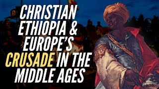 Christian Ethiopia & Europe's Crusade In the Middle Ages