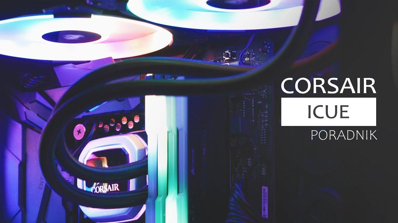 Corsair iCUE - czyli jak zarządzać OŚWIETLENIEM i CHŁODZENIEM PC