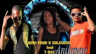 MINO PROD & Zolegend  ft  Y HAS ANILANAO