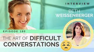 Ep 180 Sivana Podcast: The Art of Difficult Conversations w/ Beth Weissenberger