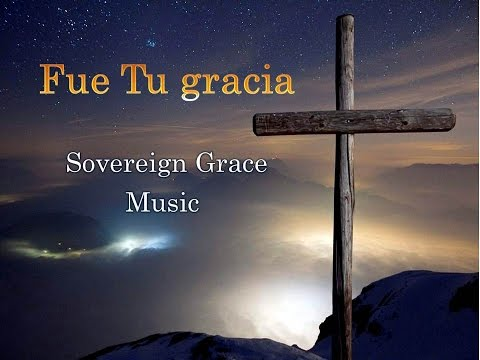 Fue tu Gracia  - Sovereign Grace