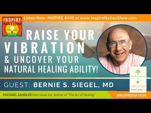 🌟 DR BERNIE SIEGEL: Raise Your Vibration & Uncover Your Natural Healing Ability | The Art of Healing