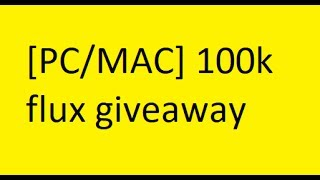 [FINISHED] [PC/MAC]Surprise!! 100k flux giveaway