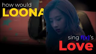 How Would LOOΠΔ sing Love by f(x)